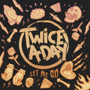 Twice A Day - Let Me Go
